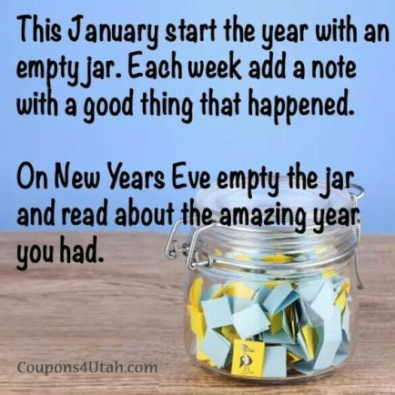 30 NYE Resolutions Everyone Can Try This January start the year with an empty jar. Each week add a note with a good thing that happened. On New Years Eve empty the jar and read about the amazing year you had.: