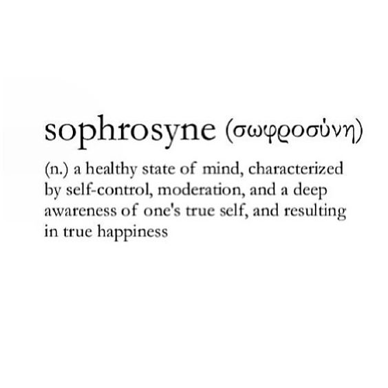 Example: I will never reach the sophrosyne state of mind...
