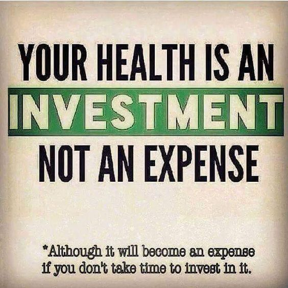 Your health is an investment not an expense. Although it will become an expense if you don't take time to invest in it.: