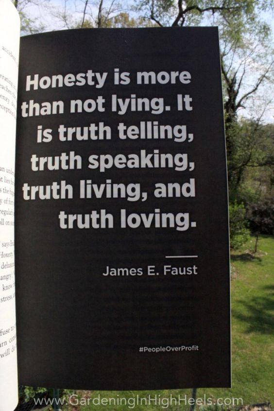 honesty is more than not lying. It is truth telling, truth speaking, truth living and truth loving. James E. Faust quote