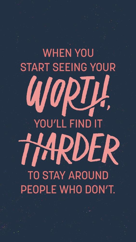Motivational quote: When you start seeing your worth, you'll find it harder to stay around people who don't.: