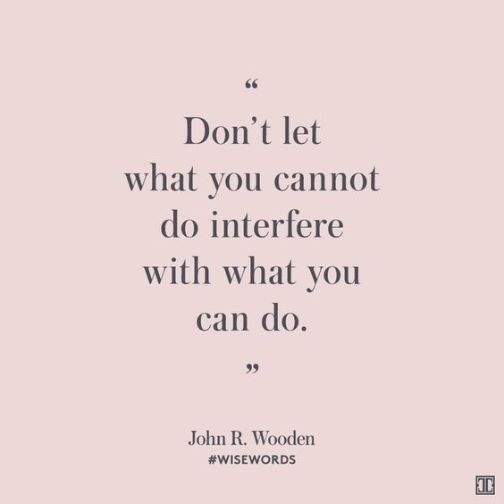 """Don't let what you cannot do interfere with what you can do."" — John R. Wooden #WiseWords:"
