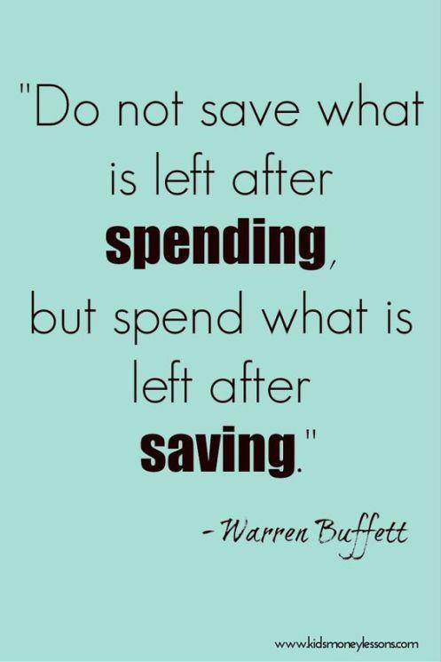 """A good message for kids: """"Do not save what is left after spending, but spend what is left after saving."""" - Warren Buffett:"""