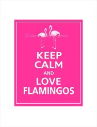 Keep Calm and LOVE FLAMINGOS Print 11x14 Carnival by ...
