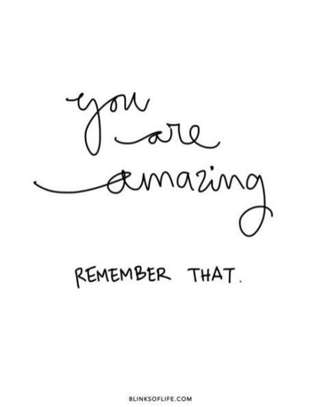 you are amazing. remember that.: