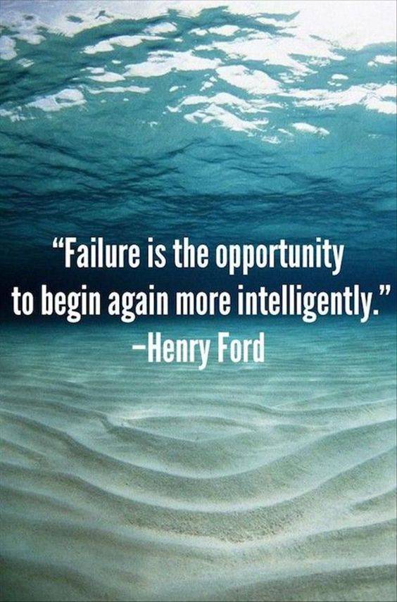 Failure is the opportunity to begin again more intelligently - Henry Ford: