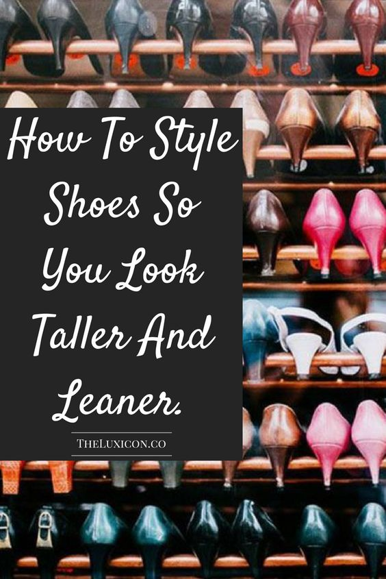 How to style shoes so you look taller and leaner. Pin now, read later.