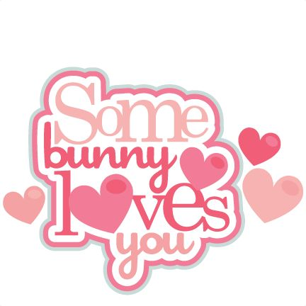 Download Some Bunny Loves You Cute Valentine Bunny scrapbook cuts ...