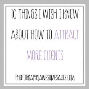 10 Things I Wish I Knew About How to Attract More Clients