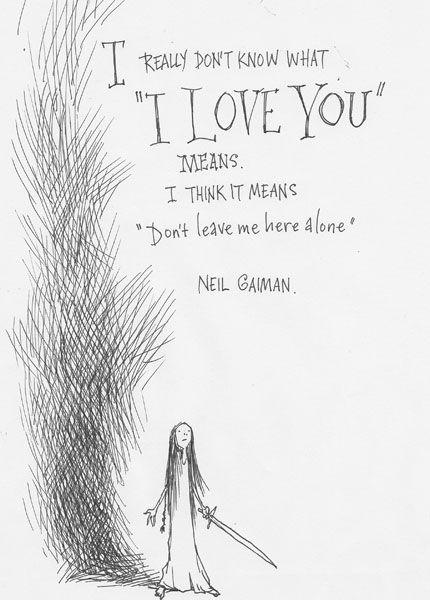 Don't leave me alone prenses Neil Gaiman demiş bak