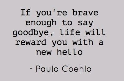 say goodbye, say hello! quote, words of wisdom, inspire
