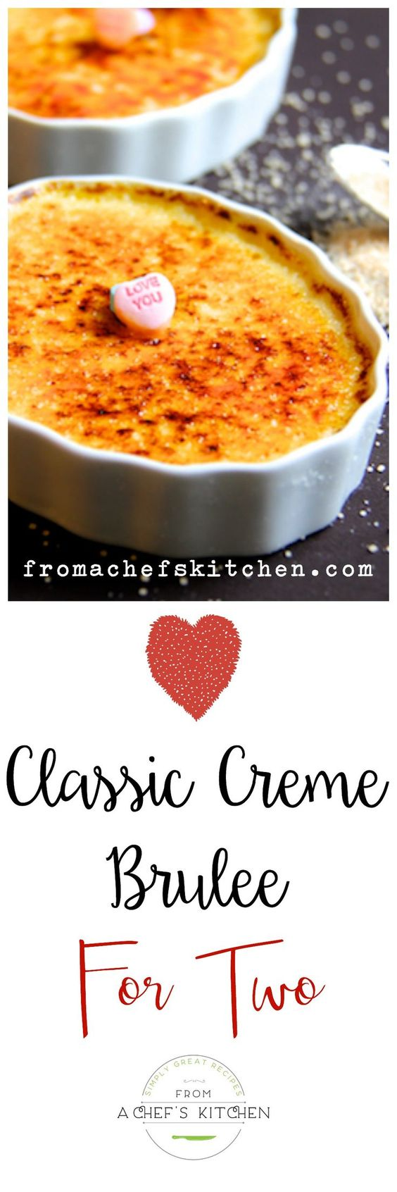 Classic Creme Brulee for Two Recipe via A Chef's Kitchen - Sinfully rich and easy to prepare, Classic Creme Brulee for Two is the perfect sweet ending to your Valentine's Day dinner at home.