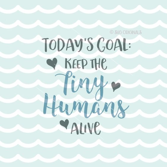 Download Todays Goal Keep Tiny Humans Alive Mom Quote SVG Cutting ...
