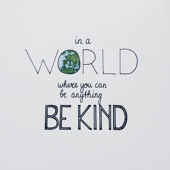 In a World where you can be anything, be kind | Intentional living | Kindness:
