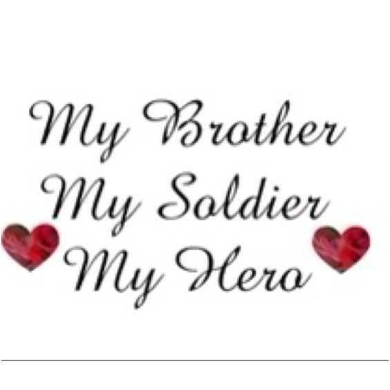 My brother, my soldier, my hero