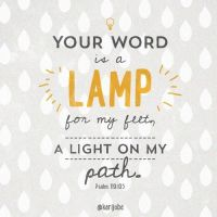 """Your word is a lamp for my feet, a light on my path"
