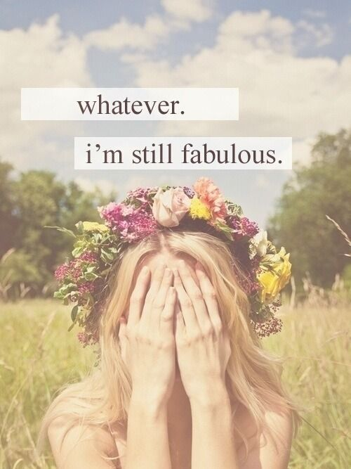 Whatever. I'm still fabulous. // inspiration: