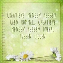 Creatieve mensen hebben geen rommel, creatieve mensen hebben overal ideeën liggen