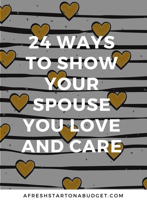 24 ideas of ways to show your spouse you love and care. Showing the person you love how important they are matters in a relationship.: