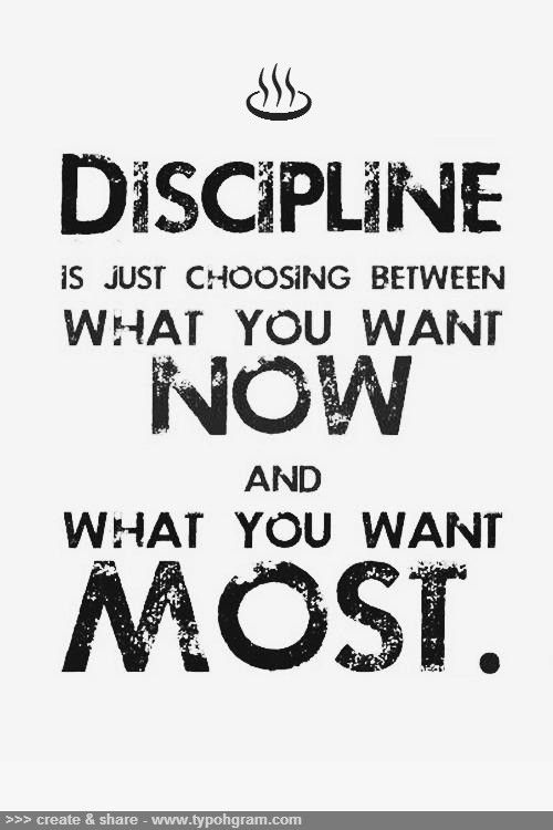 Discipline is just a choice between what you want now and