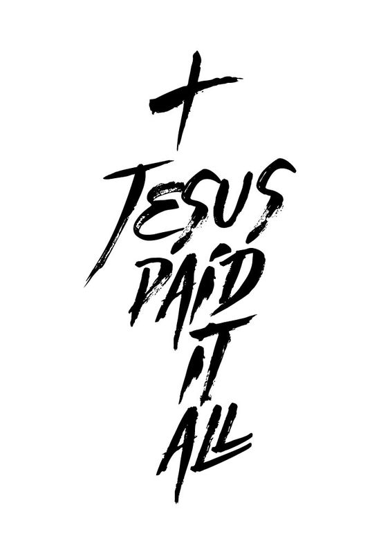 Jesus paid it all Believing Jesus paid it all is at the