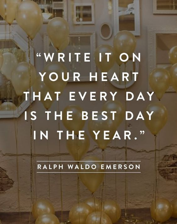 """Write it on Your heart That every day Is the best day In the year."":"