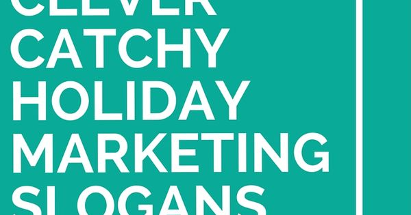 43 Clever Catchy Holiday Marketing Slogans Marketing