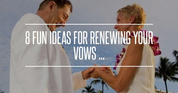 8 Fun Ideas For Renewing Your Vows ...
