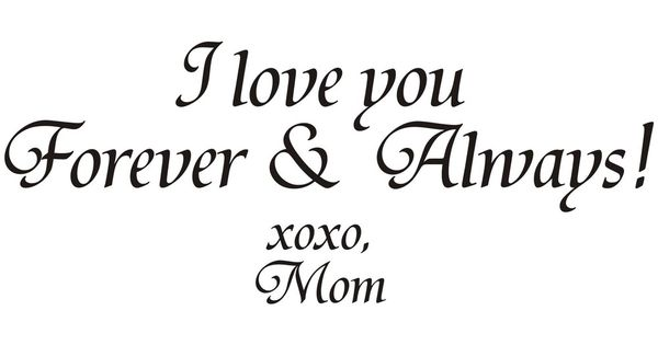 I-Love-You-Forever-and-Always-Xoxo-Mom-Vinyl-Art-Quote