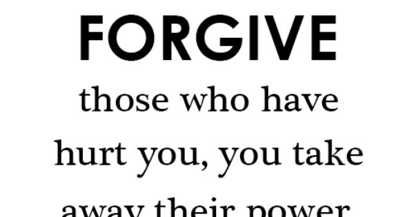 When you choose to forgive those who have hurt you, you