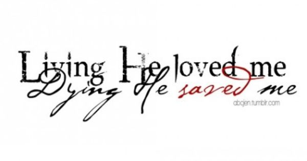 Living he loved me, dying he saved me, buried he carried