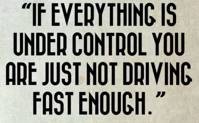 If Everything Is Under Control You Are Just Not Driving Fast Enough Stirling Moss Www