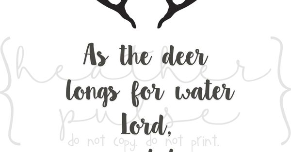 As the deer pants for the water Lord, my soul longs for