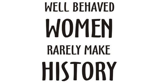 WELL BEHAVED WOMEN RARELY MAKE HISTORY on Ladies Tank Top