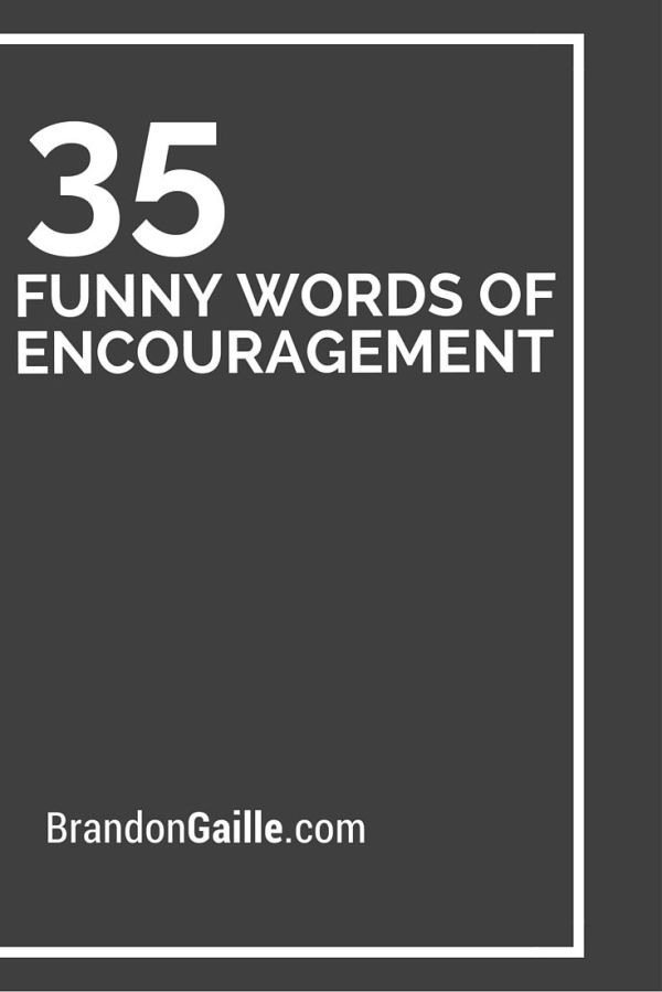 35 Funny Words of Encouragement Like you People and