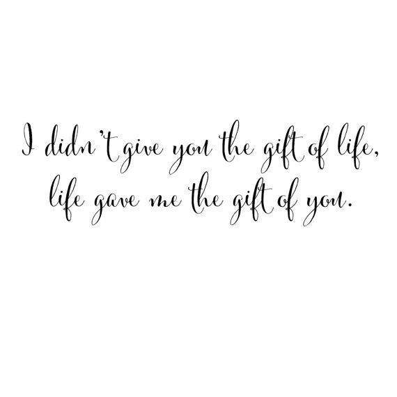 Adoption Quote I Didn't Give You The Gift Of Life, Life
