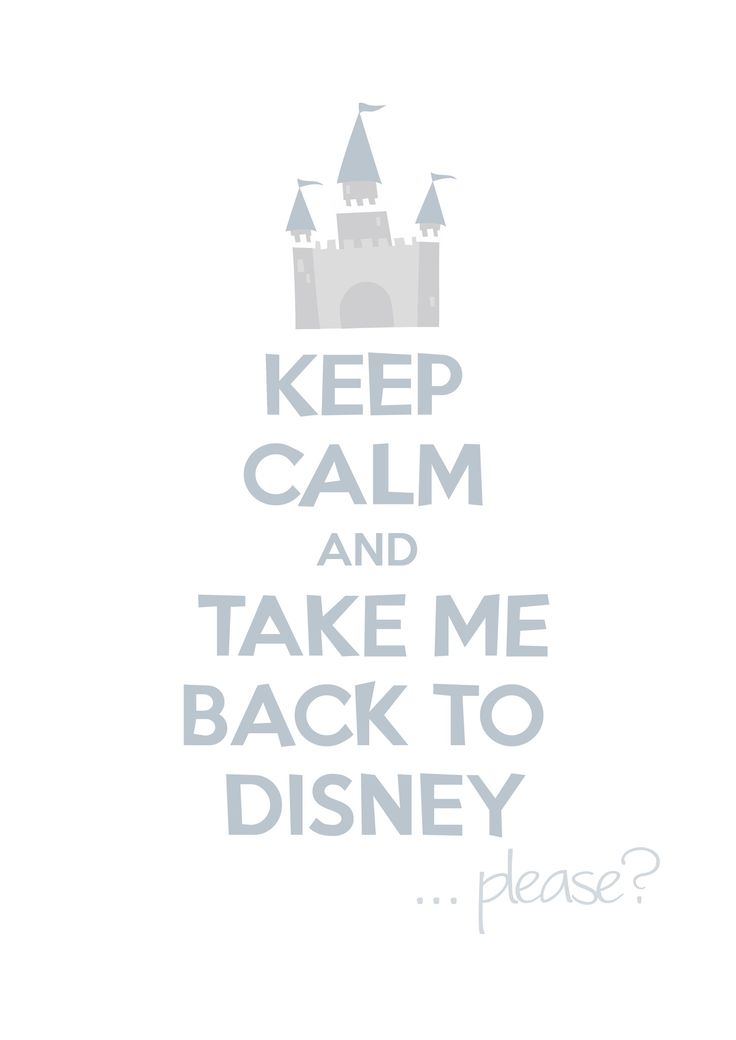 Keep calm and take me back to Disney, please! So True