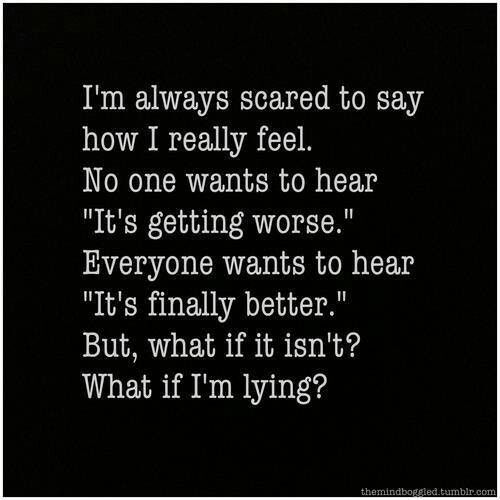 """I'm always scared to say how I really feel. No one wants to hear """"It's getting w"""