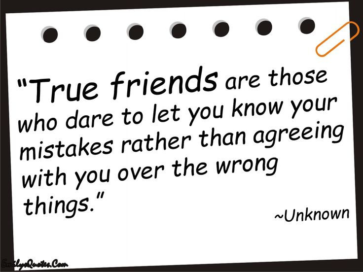 True friends are those who dare to let you know your