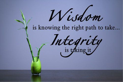 Wisdom Is Knowing The Right Path To Take Integrity Is