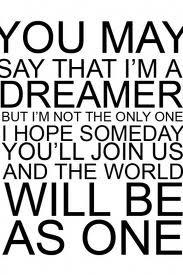 You May Say That Im a Dreamer, But im Not The Only One