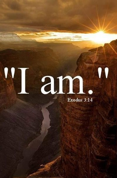 """Exodus 3:14 """"And God said to Moses, 'I AM WHO I AM' and He said , """"Thus you shall say to the children of Israel, I AM has sent me to you."""" _____________________________  repinned  by Loving With Joy:"""