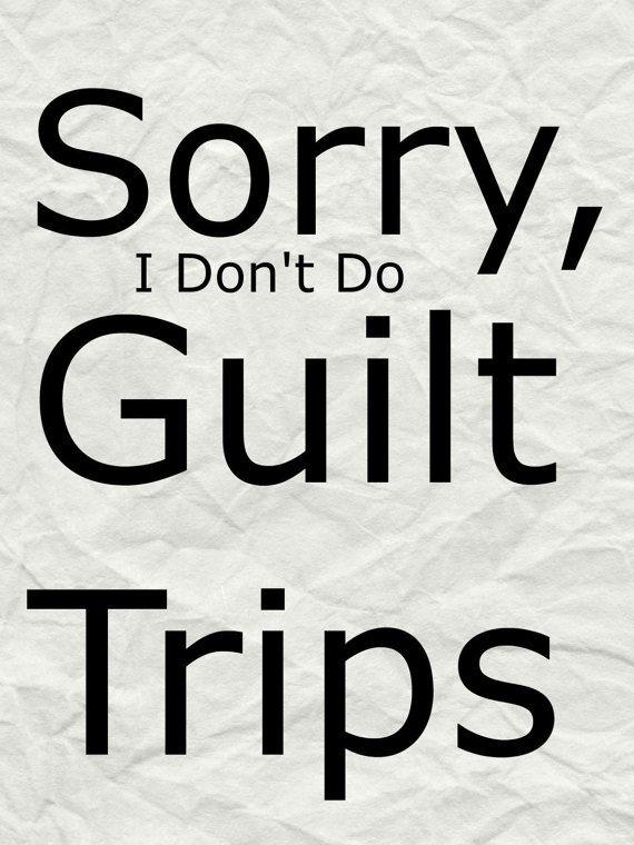 25+ best ideas about Guilt trips on Pinterest