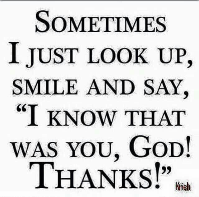 Sometimes I just look up smile and say,
