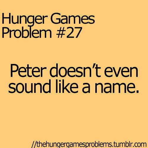 Hunger Games Problems -when i am at church i sometimes confuse the disciple peter with peeta and accidently say