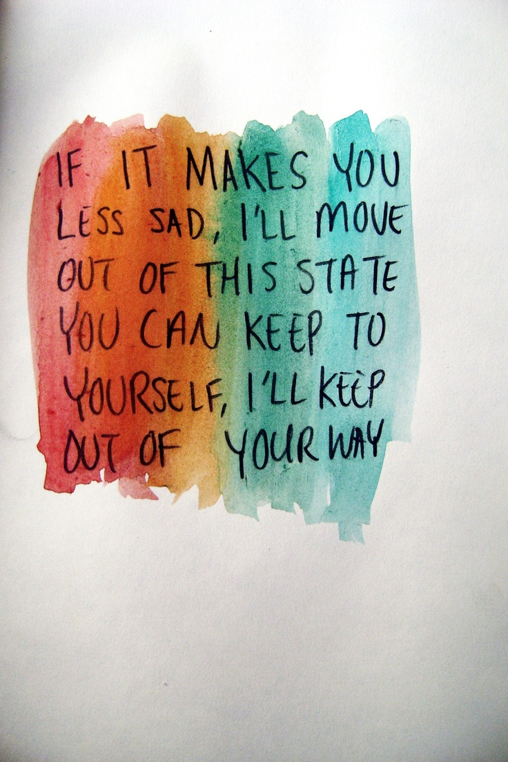 if it makes you less sad, I'll move out of this state …