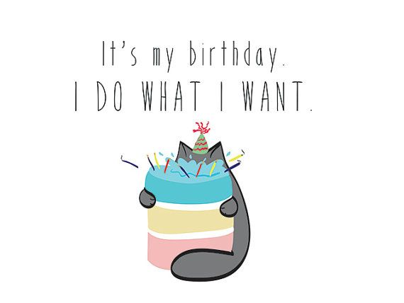 Birthday Card Printable It's My Birthday I Do What I