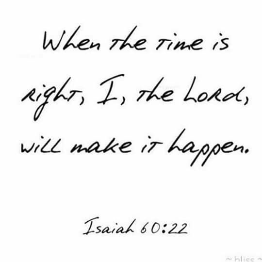 When the time is right, I, the Lord, will make it happen