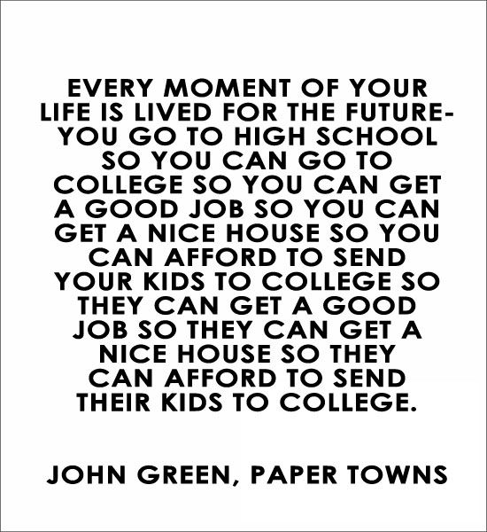 Every moment of your life is lived for the future- John
