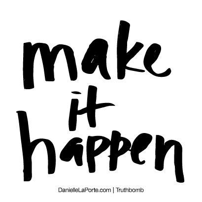 Make it happen. Subscribe: DanielleLaPorte.com #Truthbomb